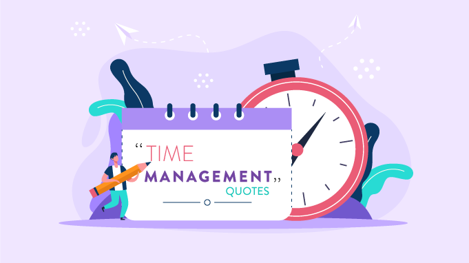 100 Inspiring Time Management Quotes To Ensure You Never Run Out Of Time!