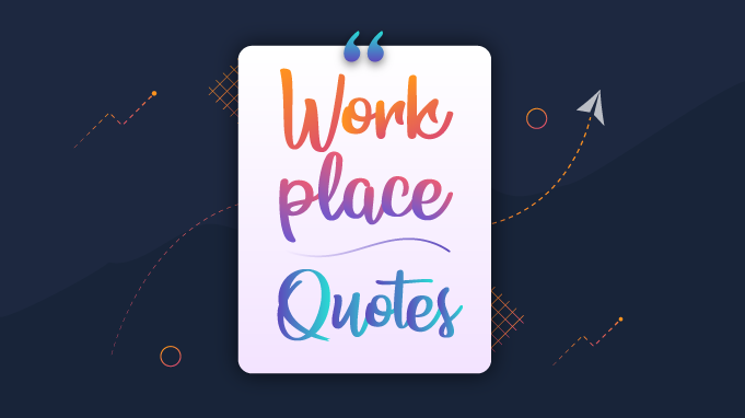 100 Workplace Quotes To Make An Impact On Your Business