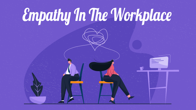 5 Crucial Steps To Building Empathy In The Workplace