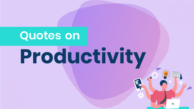 50 Handpicked Quotes On Productivity From Successful People Around The World