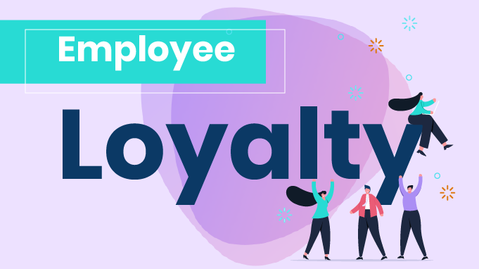 Employee Loyalty- 3 Things to Understand & How to Improve It