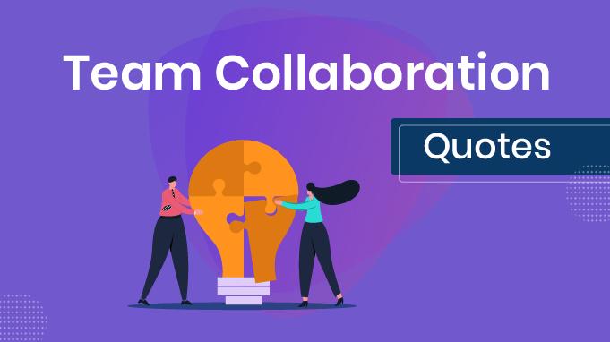 25 Best Collaboration Quotes To Ignite The Team Spirit