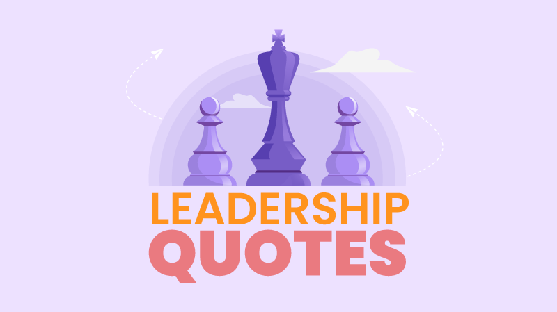 150 Leadership Quotes To Inspire The Leader Within You